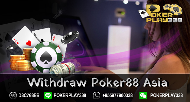WITHDRAW POKER88Asia